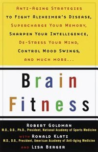 Book Brain Fitness: Anti-aging To Fight Alzheimer's Disease, Supercharge Your Memory, Sharpen Your… by Robert Goldman