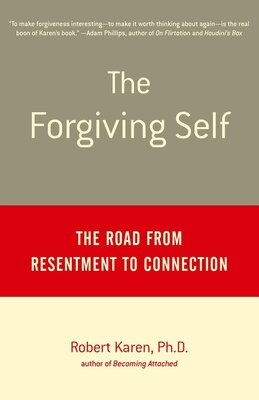 Book The Forgiving Self: The Road From Resentment To Connection by Robert Karen