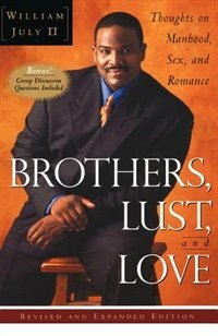 Book Brothers, Lust, And Love (revised And Expanded Edition): Thoughts On Manhood, Sex, And Romance by William July