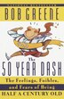 The 50 Year Dash: The Feelings, Foibles, And Fears Of Being Half A Century Old by Bob Greene
