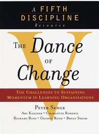 The Dance of Change: The Challenges To Sustaining Momentum In A Learning Organization