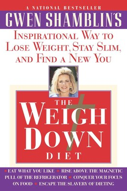 Book The Weigh Down Diet: Inspirational Way To Lose Weight, Stay Slim, And Find A New You by Gwen Shamblin