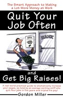 Quit Your Job Often And Get Big Raises!: The Smart Approach To Making A Lot More Money At Work