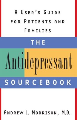 Book The Antidepressant Sourcebook: A User's Guide For Patients And Families by Andrew L. Morrison