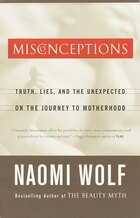 Misconceptions: Truth, Lies, and the Unexpected on the Journey to Motherhood