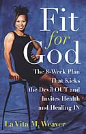 Book Fit For God: The 8-Week Plan That Kicks The Devil OUT and Invites Health and Healing IN by La Vita M. Weaver