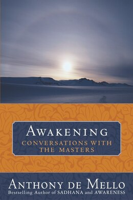 Book Awakening: Conversations with the Masters by Anthony De Mello