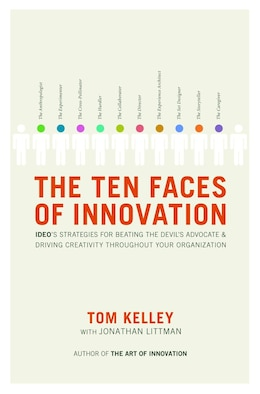 Book The Ten Faces of Innovation: Ideo's Strategies For Beating The Devil's Advocate And Driving… by Tom Kelley