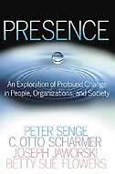 Presence: An Exploration of Profound Change in People, Organizations, and Society by Peter M. Senge