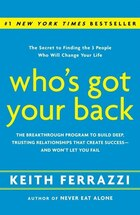 Who's Got Your Back: The Breakthrough Program To Build Deep, Trusting Relationships That Create…