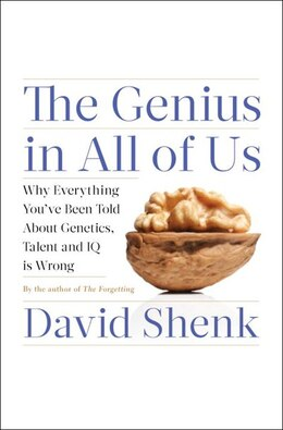 Book The Genius In All Of Us: Why Everything You've Been Told About Genetics, Talent, And Iq Is Wrong by David Shenk