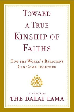 Book Toward A True Kinship Of Faiths: How The World's Religions Can Come Together by Lama Dalai