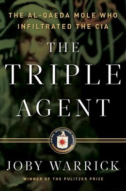 Book The Triple Agent: The Al-qaeda Mole Who Infiltrated The Cia by Joby Warrick