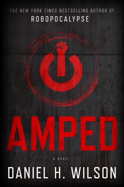 Amped: A Novel by Daniel H Wilson