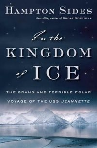 Book In The Kingdom Of Ice: The Grand And Terrible Polar Voyage Of The Uss Jeannette by Hampton Sides
