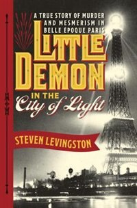 Book Little Demon In The City Of Light: A True Story Of Murder And Mesmerism In Belle Epoque Paris by Steven Levingston