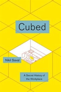 Book Cubed: A Secret History Of The Workplace by Nikil Saval