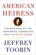 Book American Heiress: The Wild Saga Of The Kidnapping, Crimes And Trial Of Patty Hearst by Jeffrey Toobin