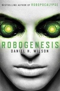 Book Robogenesis: A Novel by Daniel H. Wilson