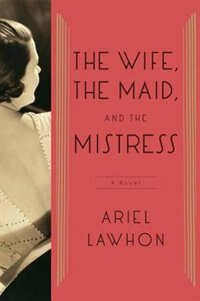 Book The Wife, The Maid, And The Mistress: A Novel by Ariel Lawhon