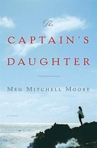 CAPTS DAUGHTER: A Novel by Meg Mitchell Moore
