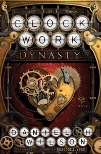 The Clockwork Dynasty: A Novel