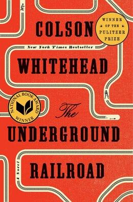 Book The Underground Railroad (pulitzer Prize Winner) (national Book Award Winner) (oprah's Book Club… by Colson Whitehead