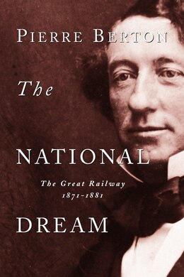 Book The National Dream: The Great Railway, 1871-1881 by Pierre Berton