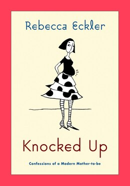 Book Knocked Up: Confessions of a Modern Mother-to-be by Rebecca Eckler