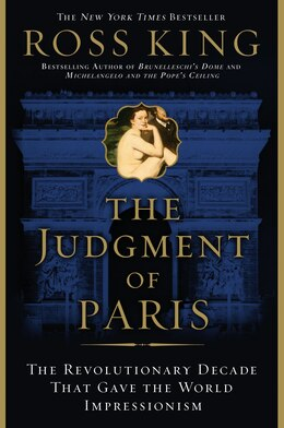 Book The Judgment of Paris: The Revolutionary Decade That Gave the World Impressionism by Ross King