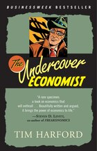 The Undercover Economist: Exposing Why The Rich Are Rich, The Poor Are Poor--and Why You Can Never…