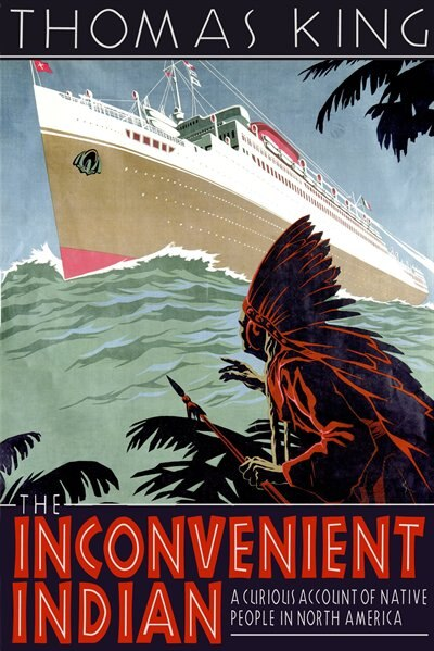 The Inconvenient Indian: A Curious Account Of Native People In North America by Thomas King