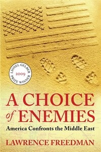 A Choice Of Enemies: America Confronts The Middle East