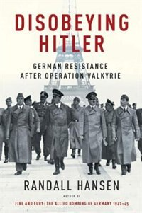 Disobeying Hitler: German Resistance After Operation Valkyrie