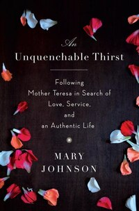 An Unquenchable Thirst: One Woman's Extraordinary Journey Of Faith, Hope, And Clarity