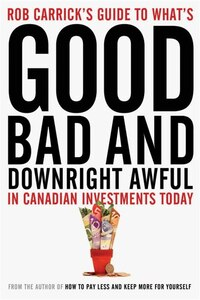 Rob Carrick's Guide To What's Good, Bad And Downright Awful In Canadian Investments Today: Your…