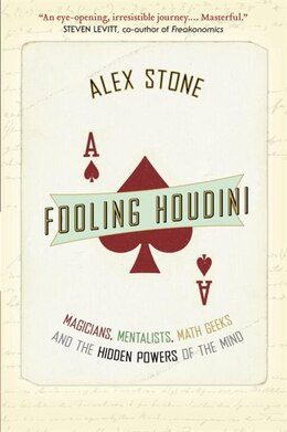 Book Fooling Houdini: Magicians, Mentalists, Math Geeks, And The Hidden Powers Of The Mind by Alex Stone