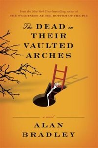 Book The Dead In Their Vaulted Arches: A Flavia De Luce Mystery by Alan Bradley