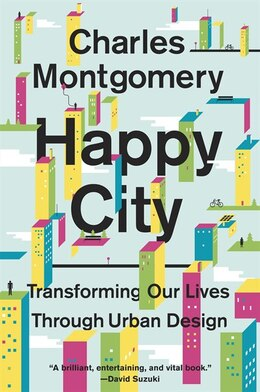 Book Happy City: Transforming Our Lives Through Urban Design by Charles Montgomery