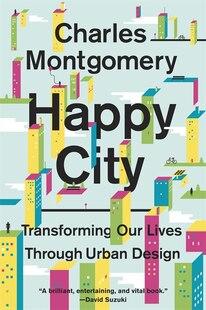 Happy City: Transforming Our Lives Through Urban Design