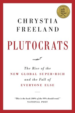 Book Plutocrats: The Rise Of The New Global Super-rich And The Fall Of Everyone Else by Chrystia Freeland