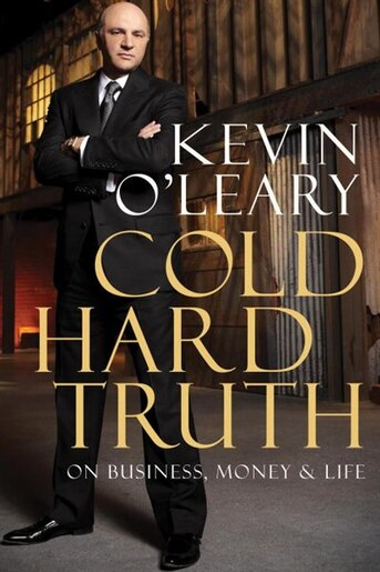 Cold Hard Truth: On Business, Money & Life by Kevin O'leary