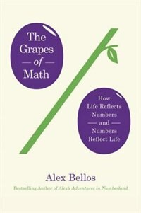 Book The Grapes Of Math: How Life Reflects Numbers And Numbers Reflect Life by Alex Bellos
