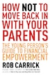 How Not To Move Back In With Your Parents: The Young Person's Complete Guide To Financial…