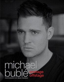 Book Onstage Offstage: The Official Illustrated Memoir by Michael Buble