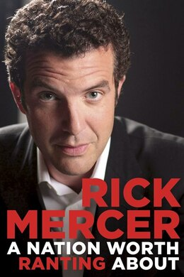 Book A Nation Worth Ranting About: Rick Mercer Report From Across Canada by RICK MERCER