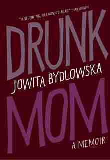 Drunk Mom: A Memoir by Jowita Bydlowska
