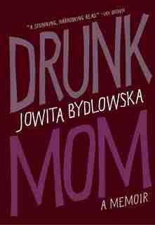 Drunk Mom: A Memoir by Jowita Bydlowska