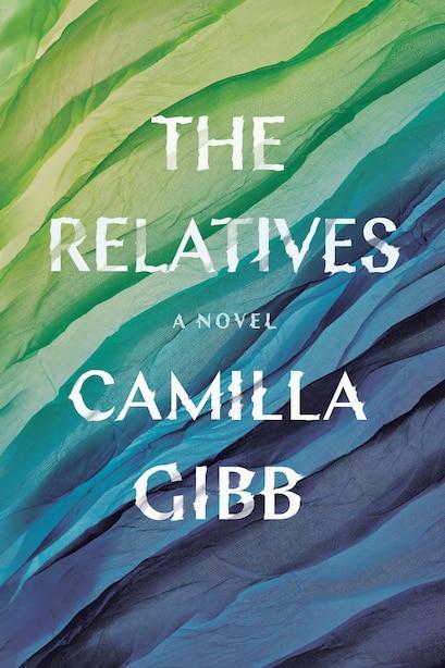 The Relatives: A Novel by Camilla Gibb