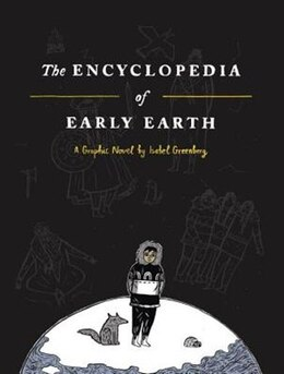 Book The Encyclopedia Of Early Earth by Isabel Greenberg